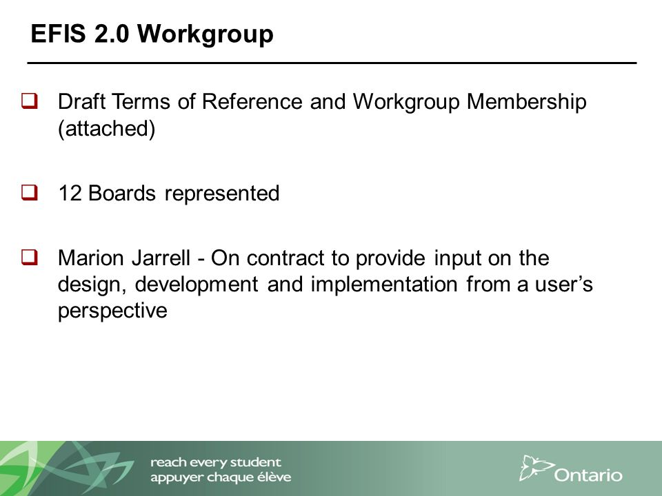EFIS 2.0 Workgroup  Draft Terms of Reference and Workgroup Membership (attached)  12 Boards represented  Marion Jarrell - On contract to provide in