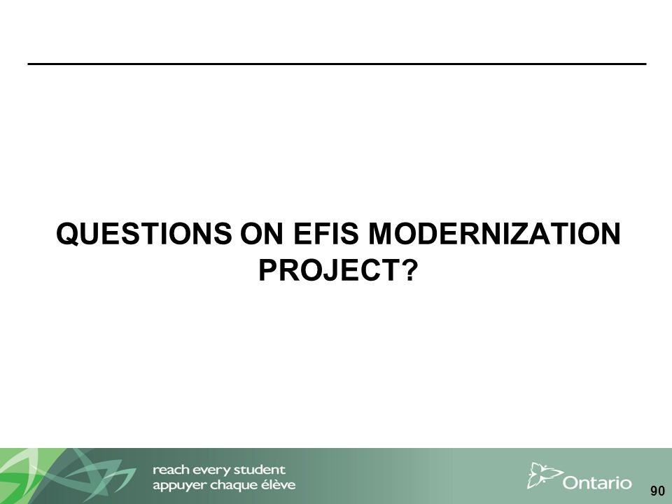 QUESTIONS ON EFIS MODERNIZATION PROJECT? 90