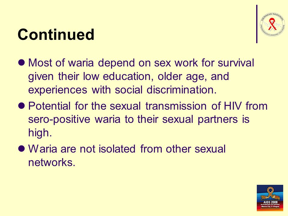 Continued Most of waria depend on sex work for survival given their low education, older age, and experiences with social discrimination. Potential fo
