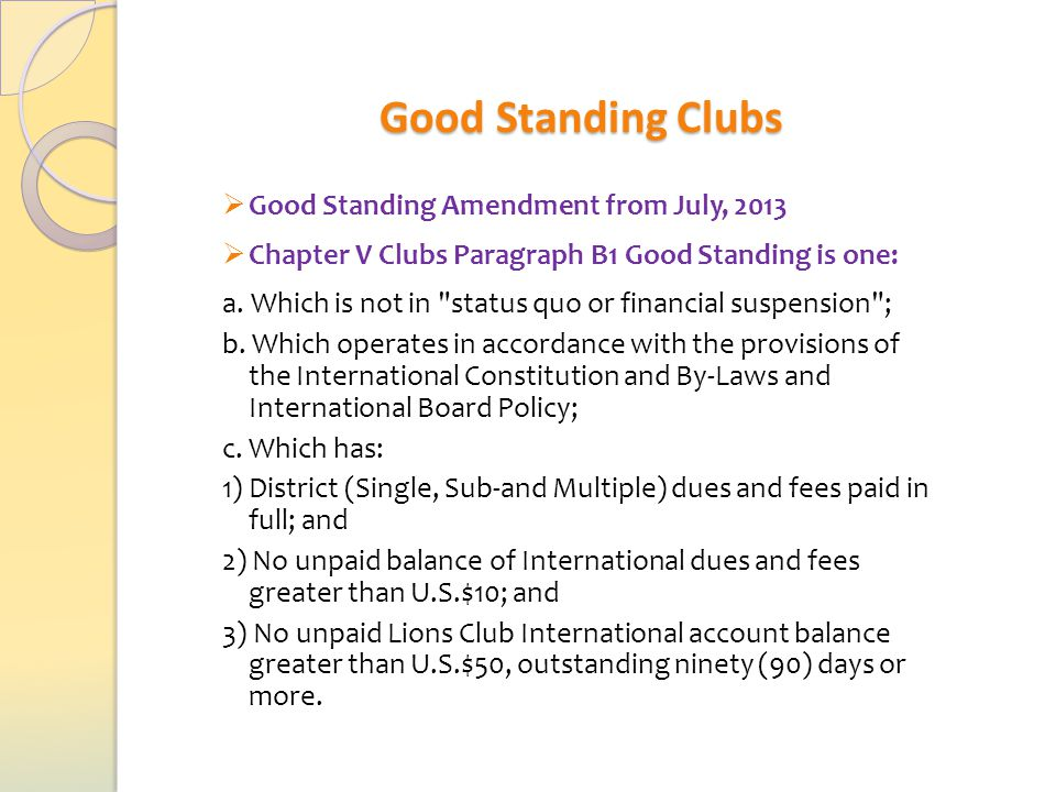 Good Standing Clubs  Good Standing Amendment from July, 2013  Chapter V Clubs Paragraph B1 Good Standing is one: a.