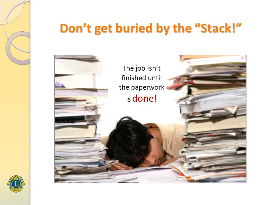 Don't get buried by the Stack! The job isn't finished until the paperwork is done!