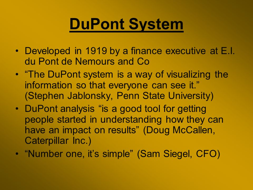 DuPont System Developed in 1919 by a finance executive at E.I.