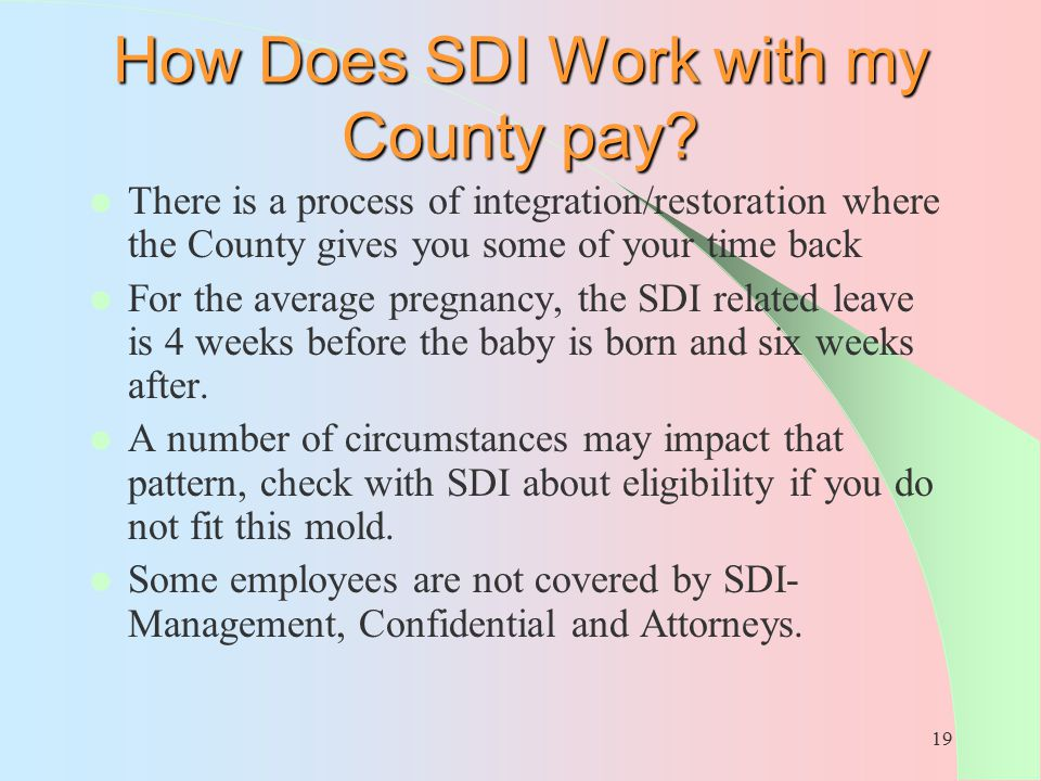 19 How Does SDI Work with my County pay? There is a process of integration/restoration where the County gives you some of your time back For the avera