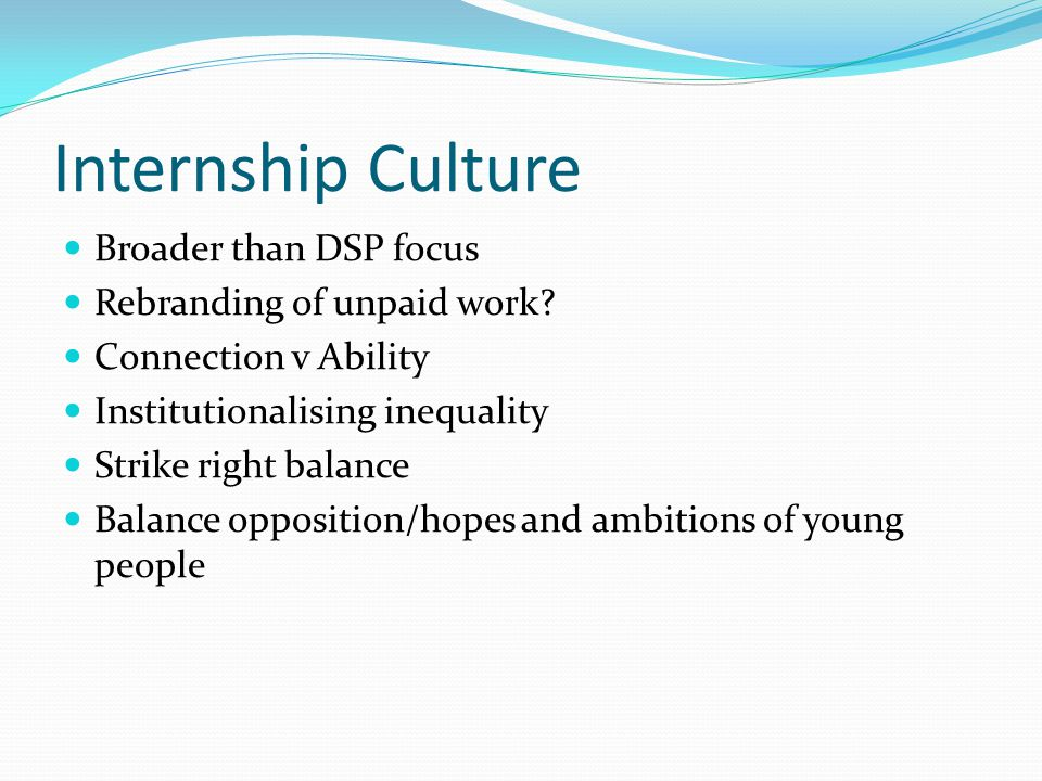Internship Culture Broader than DSP focus Rebranding of unpaid work.