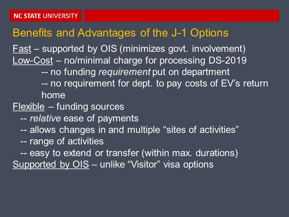 NC STATE UNIVERSITY Benefits and Advantages of the J-1 Options Fast – supported by OIS (minimizes govt.