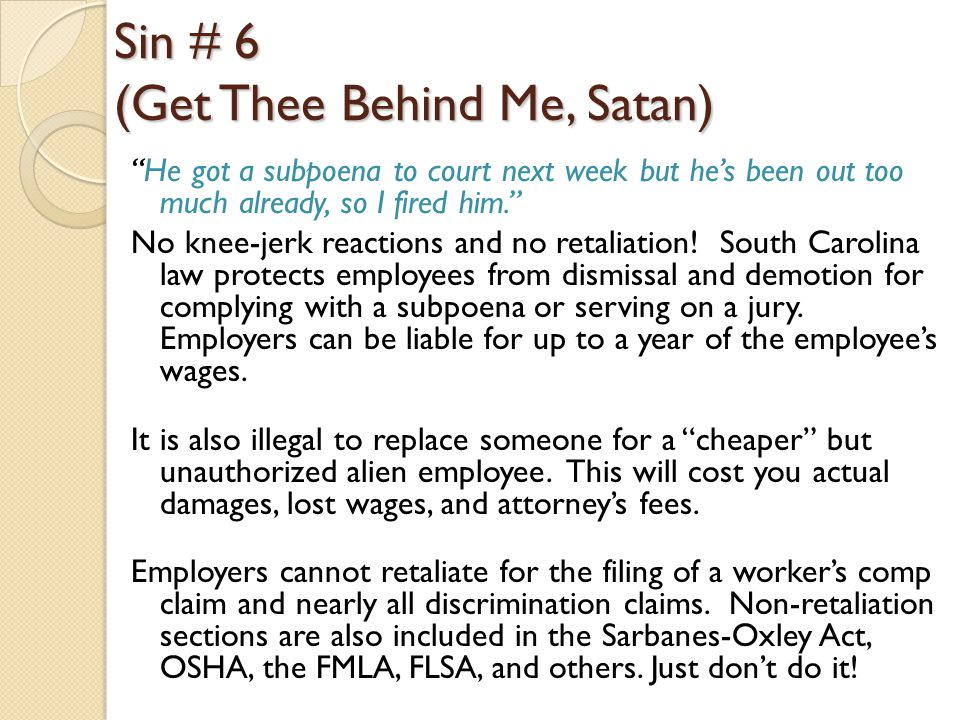 Sin # 6 (Get Thee Behind Me, Satan) He got a subpoena to court next week but he's been out too much already, so I fired him. No knee-jerk reactions and no retaliation.