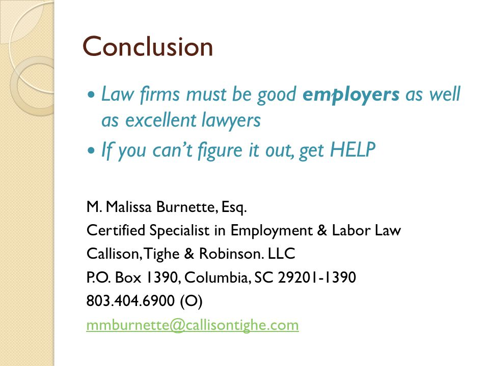 Conclusion Law firms must be good employers as well as excellent lawyers If you can't figure it out, get HELP M.