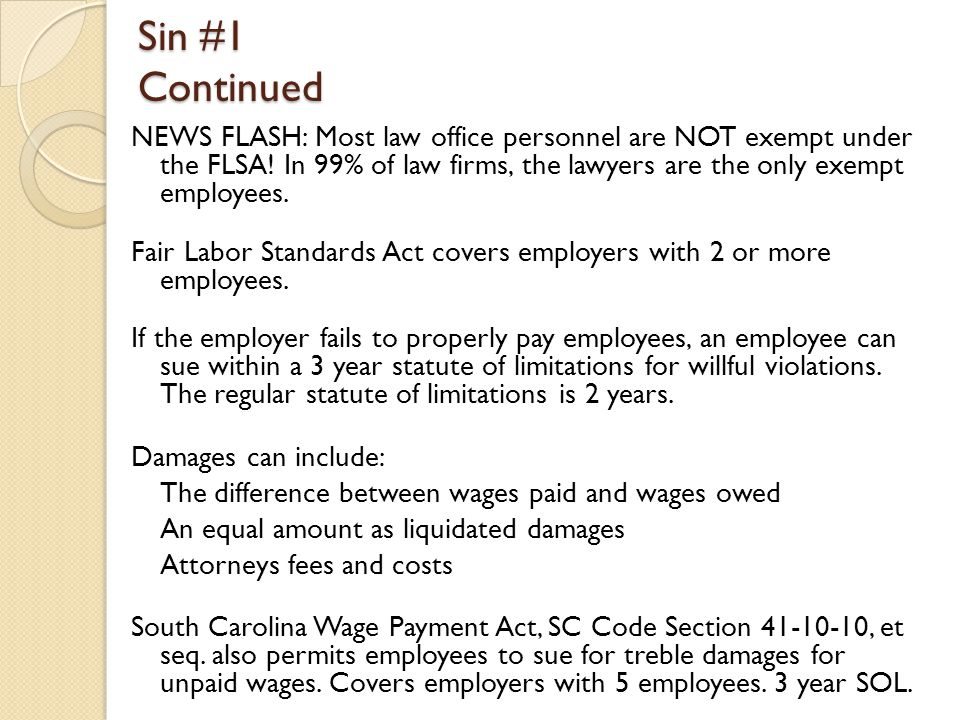Sin #1 Continued NEWS FLASH: Most law office personnel are NOT exempt under the FLSA.