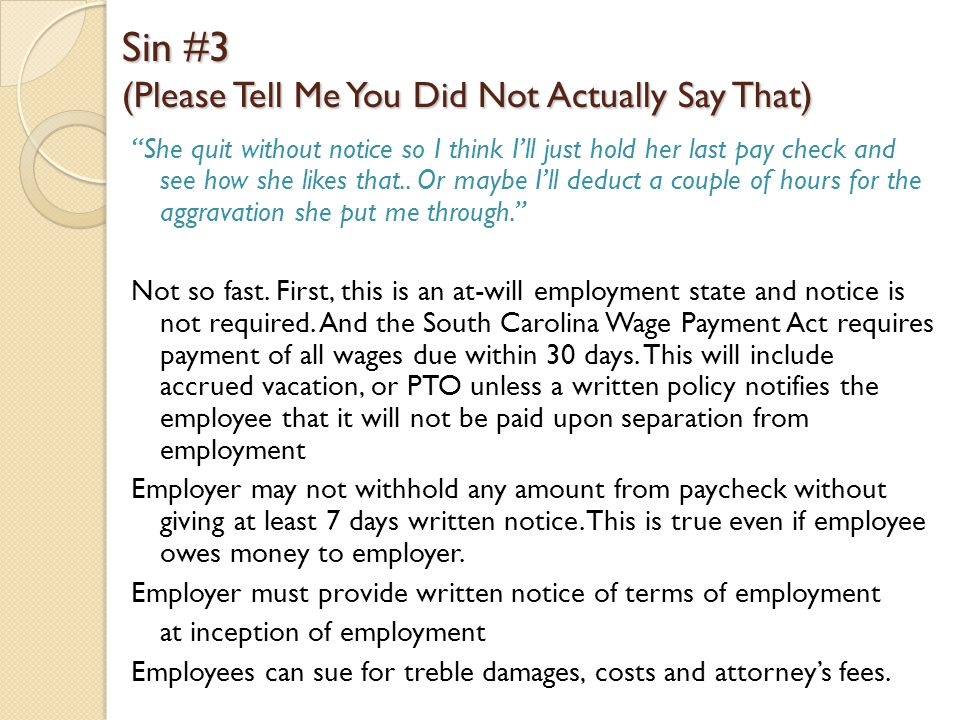 Sin # 4 (Urban Legends) I know this is an at-will employment state, so I can fire anyone for anything, and I don't care if I did promise in the Employee Handbook to pay two weeks' severance pay. An employer or employee may terminate the employment relationship at any time, as long as it is not an illegal reason.