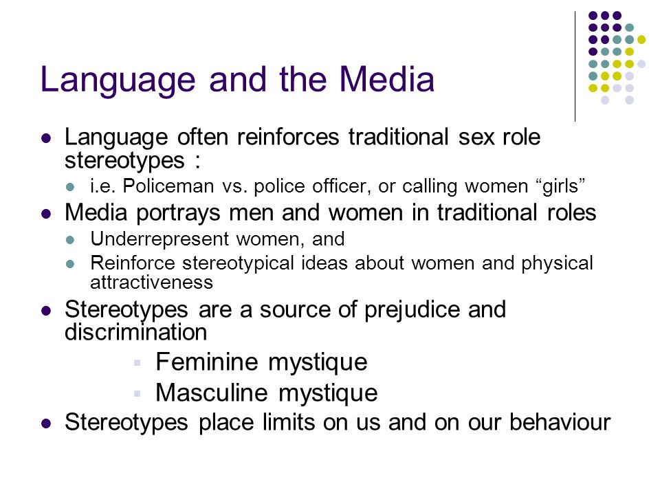 Language and the Media Language often reinforces traditional sex role stereotypes : i.e.