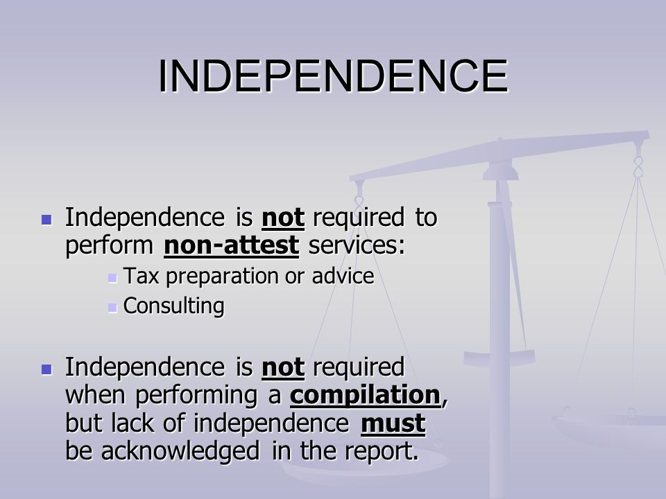 INDEPENDENCE Independence is not required to perform non-attest services: Independence is not required to perform non-attest services: Tax preparation