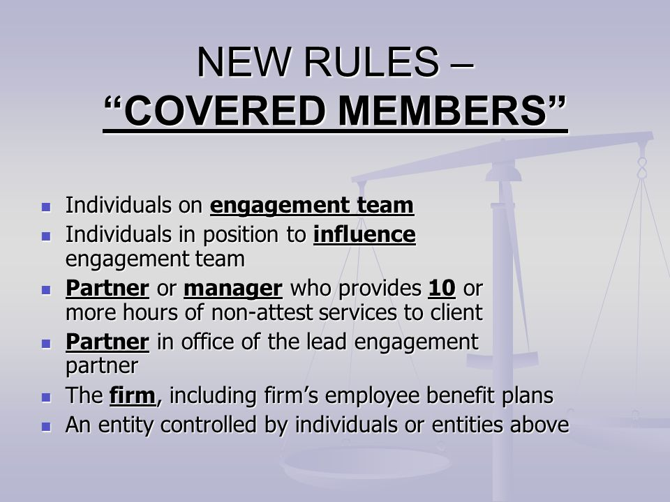 """NEW RULES – """"COVERED MEMBERS"""" Individuals on engagement team Individuals on engagement team Individuals in position to influence engagement team Indiv"""