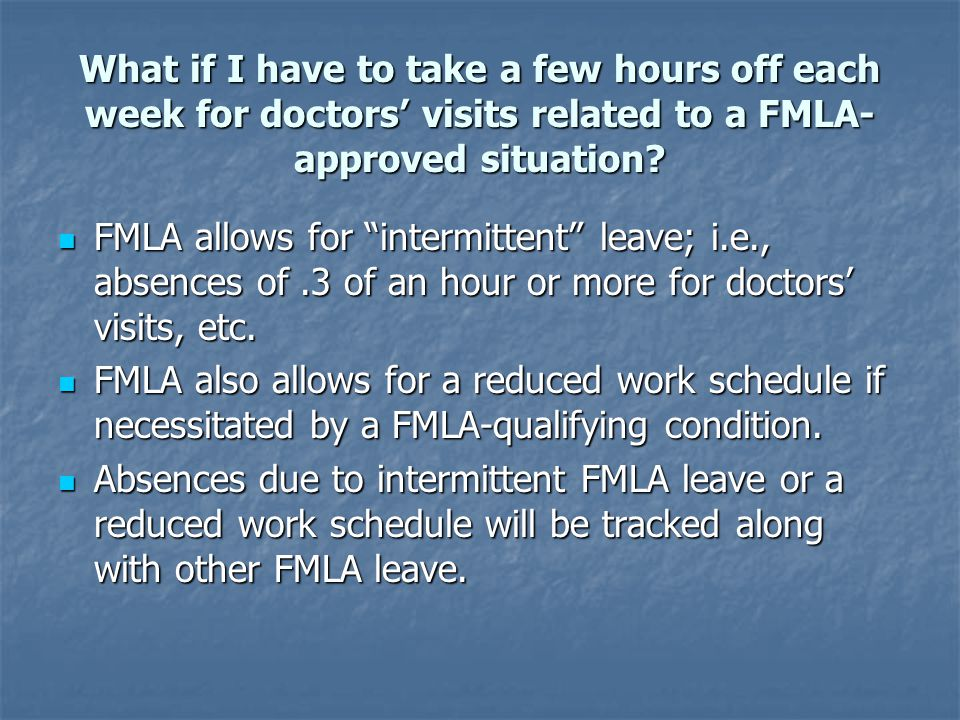 What if I have to take a few hours off each week for doctors' visits related to a FMLA- approved situation.