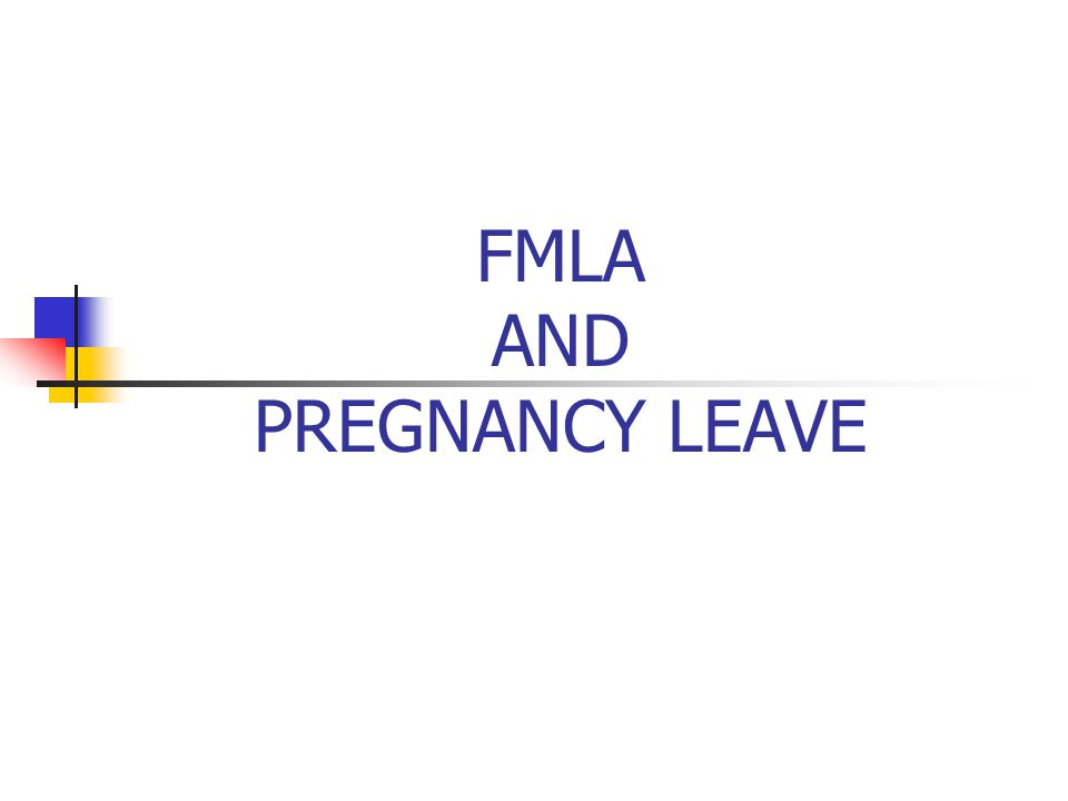 FMLA AND PREGNANCY LEAVE