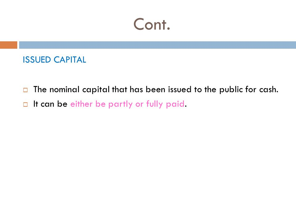 Cont. ISSUED CAPITAL  The nominal capital that has been issued to the public for cash.
