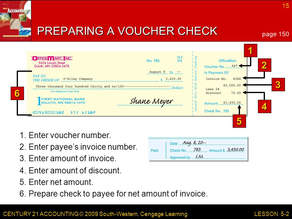 CENTURY 21 ACCOUNTING © 2009 South-Western, Cengage Learning 15 LESSON 5-2 6.Prepare check to payee for net amount of invoice.