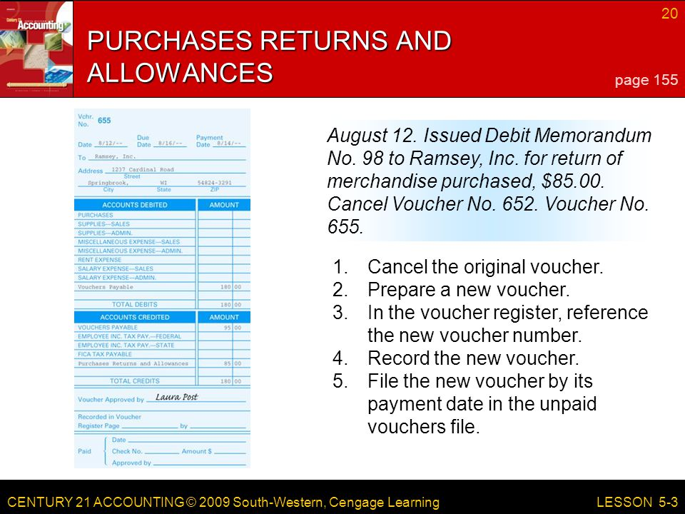 CENTURY 21 ACCOUNTING © 2009 South-Western, Cengage Learning 20 LESSON 5-3 PURCHASES RETURNS AND ALLOWANCES page 155 August 12. Issued Debit Memorandu