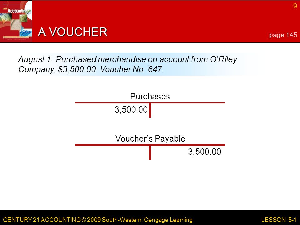 CENTURY 21 ACCOUNTING © 2009 South-Western, Cengage Learning 9 LESSON 5-1 A VOUCHER August 1.