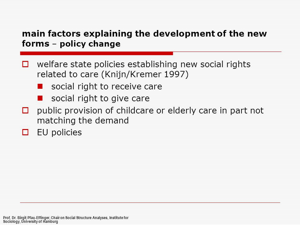 main factors explaining the development of the new forms – policy change  welfare state policies establishing new social rights related to care (Knij