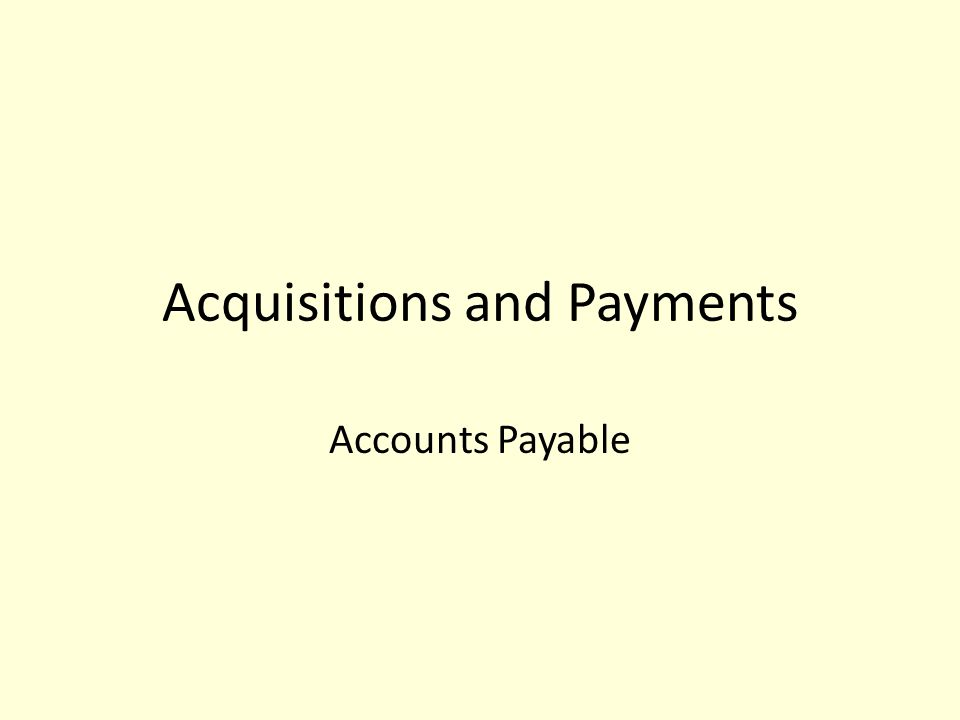 Acquisitions and Payments Accounts Payable
