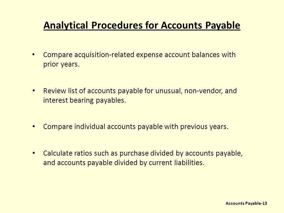 Analytical Procedures for Accounts Payable Compare acquisition-related expense account balances with prior years. Review list of accounts payable for