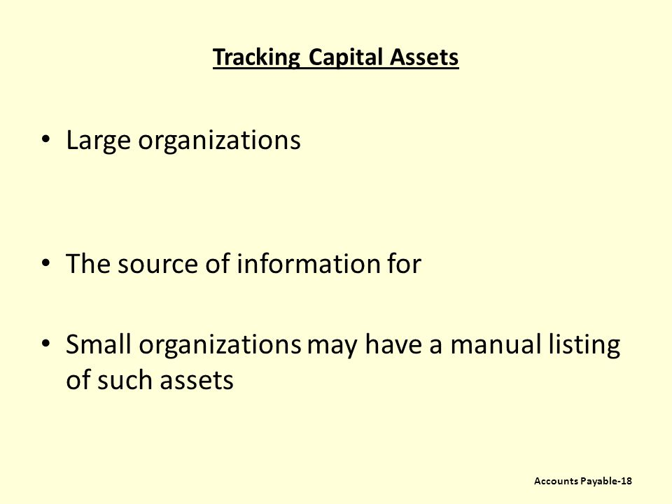 Tracking Capital Assets Large organizations The source of information for Small organizations may have a manual listing of such assets Accounts Payabl