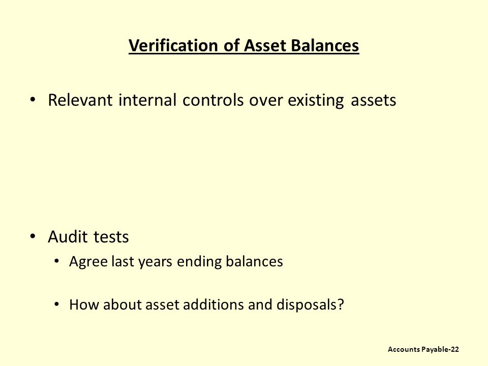 Verification of Asset Balances Relevant internal controls over existing assets Audit tests Agree last years ending balances How about asset additions