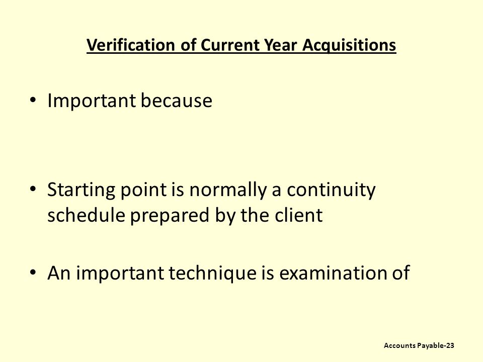 Verification of Current Year Acquisitions Important because Starting point is normally a continuity schedule prepared by the client An important techn