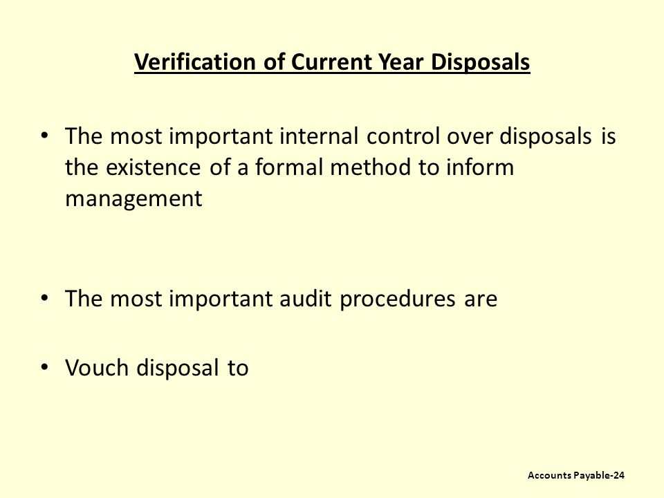 Verification of Current Year Disposals The most important internal control over disposals is the existence of a formal method to inform management The