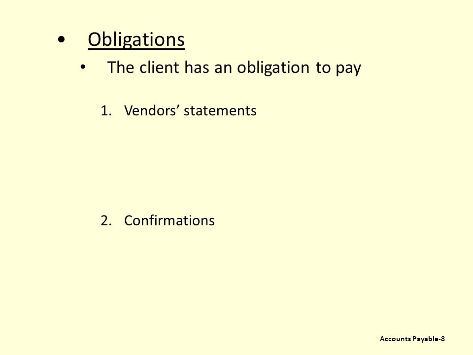 Obligations The client has an obligation to pay 1.Vendors' statements 2.Confirmations Accounts Payable-8