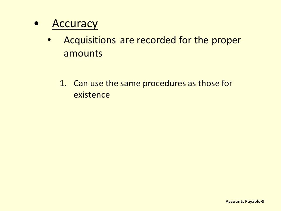 Accuracy Acquisitions are recorded for the proper amounts 1.Can use the same procedures as those for existence Accounts Payable-9