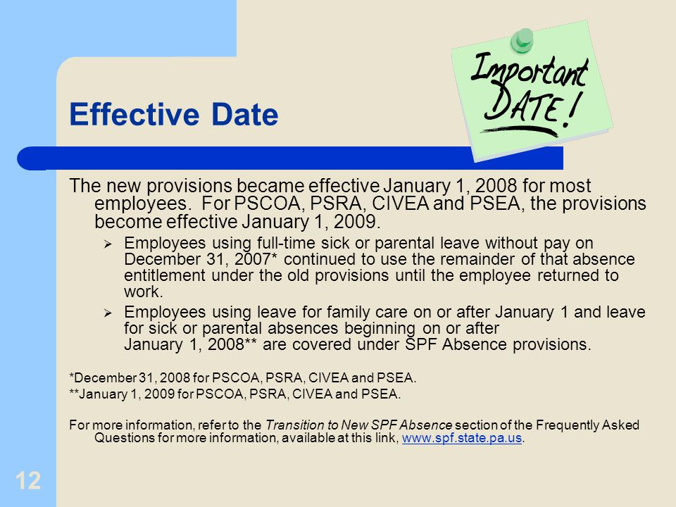 12 Effective Date The new provisions became effective January 1, 2008 for most employees. For PSCOA, PSRA, CIVEA and PSEA, the provisions become effec