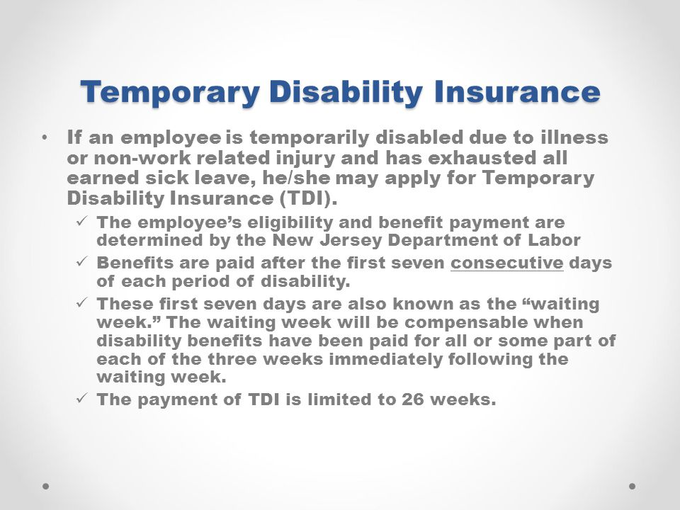 Temporary Disability Insurance If an employee is temporarily disabled due to illness or non-work related injury and has exhausted all earned sick leav