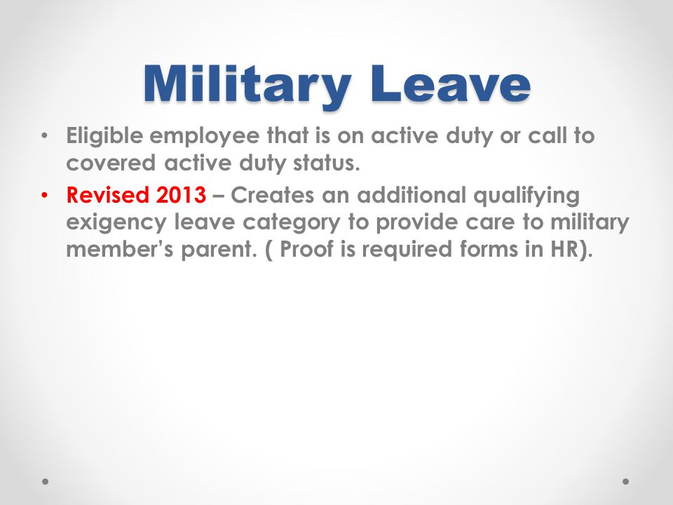 Military Leave Eligible employee that is on active duty or call to covered active duty status.