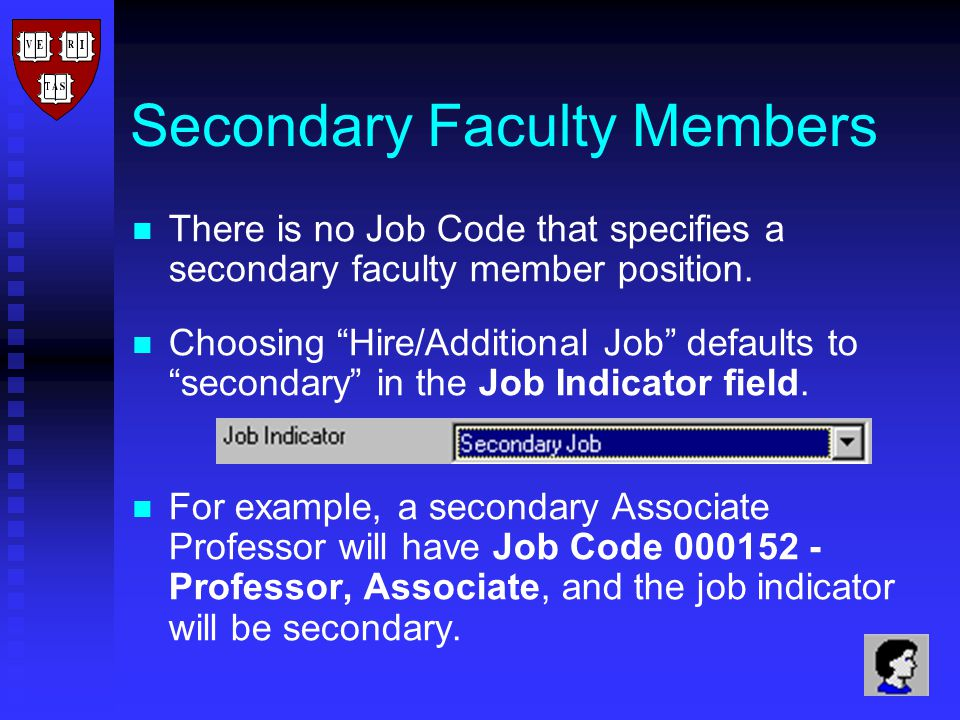 Secondary Faculty Members There is no Job Code that specifies a secondary faculty member position.