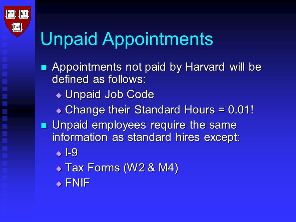 Unpaid Appointments Appointments not paid by Harvard will be defined as follows: Appointments not paid by Harvard will be defined as follows:  Unpaid Job Code  Change their Standard Hours = 0.01.