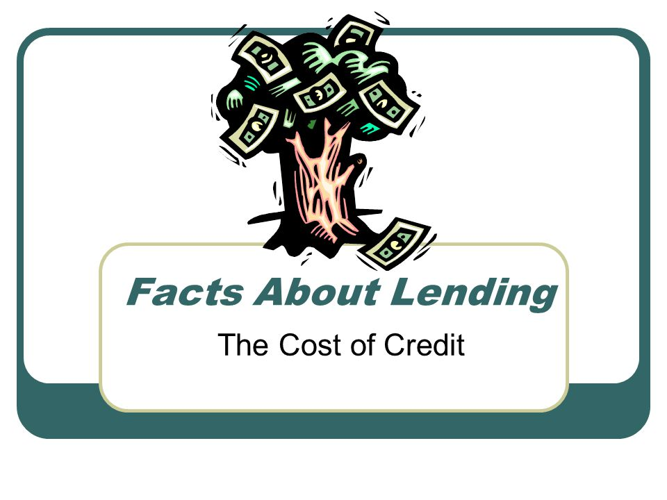 Facts About Lending The Cost of Credit