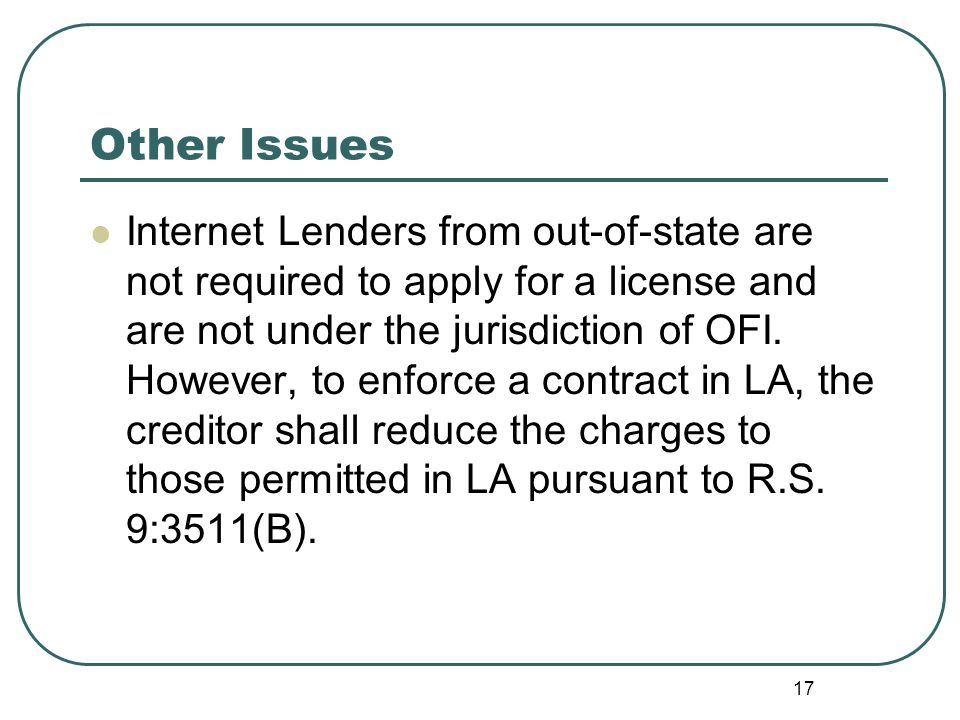 Other Issues Internet Lenders from out-of-state are not required to apply for a license and are not under the jurisdiction of OFI.
