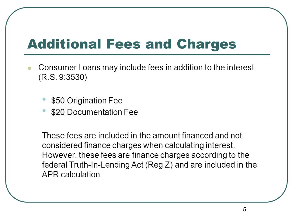 Additional Fees and Charges Consumer Loans may include fees in addition to the interest (R.S.