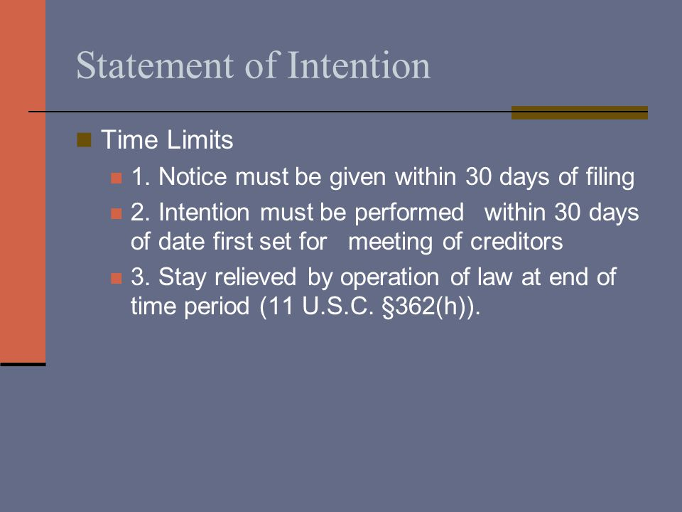 Statement of Intention Time Limits 1. Notice must be given within 30 days of filing 2. Intention must be performedwithin 30 days of date first set for