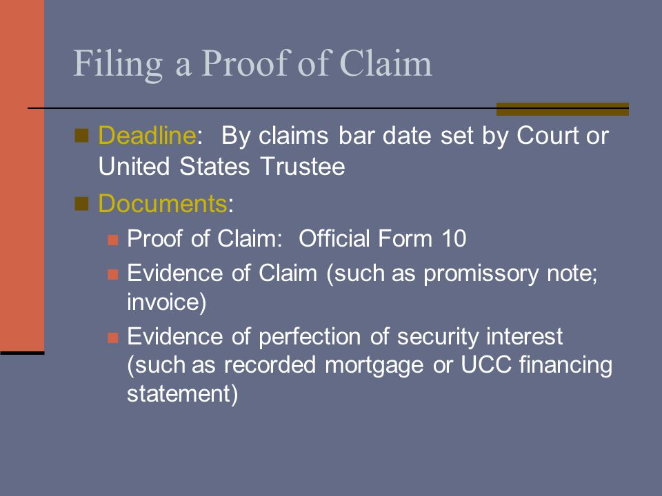 Filing a Proof of Claim Deadline: By claims bar date set by Court or United States Trustee Documents: Proof of Claim: Official Form 10 Evidence of Cla