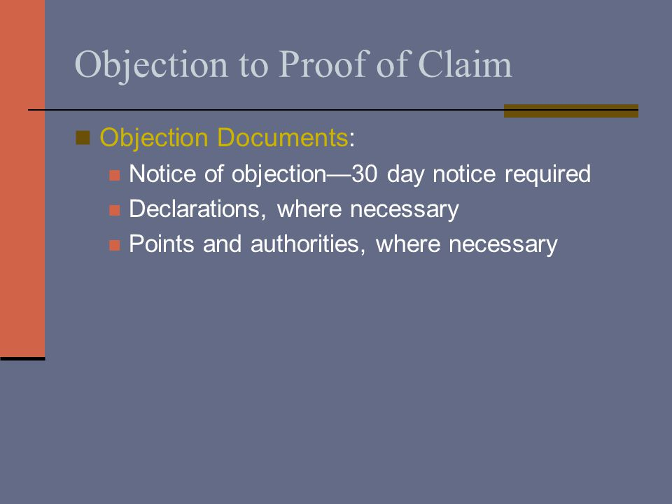 Objection to Proof of Claim Objection Documents: Notice of objection—30 day notice required Declarations, where necessary Points and authorities, where necessary