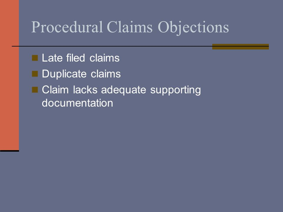 Procedural Claims Objections Late filed claims Duplicate claims Claim lacks adequate supporting documentation
