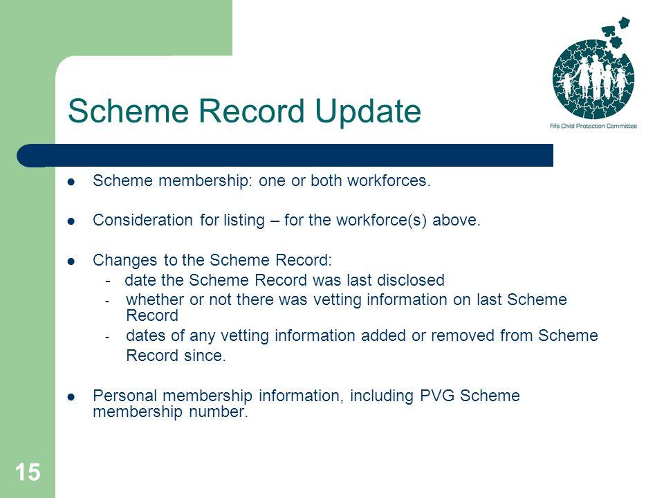 15 Scheme Record Update Scheme membership: one or both workforces.