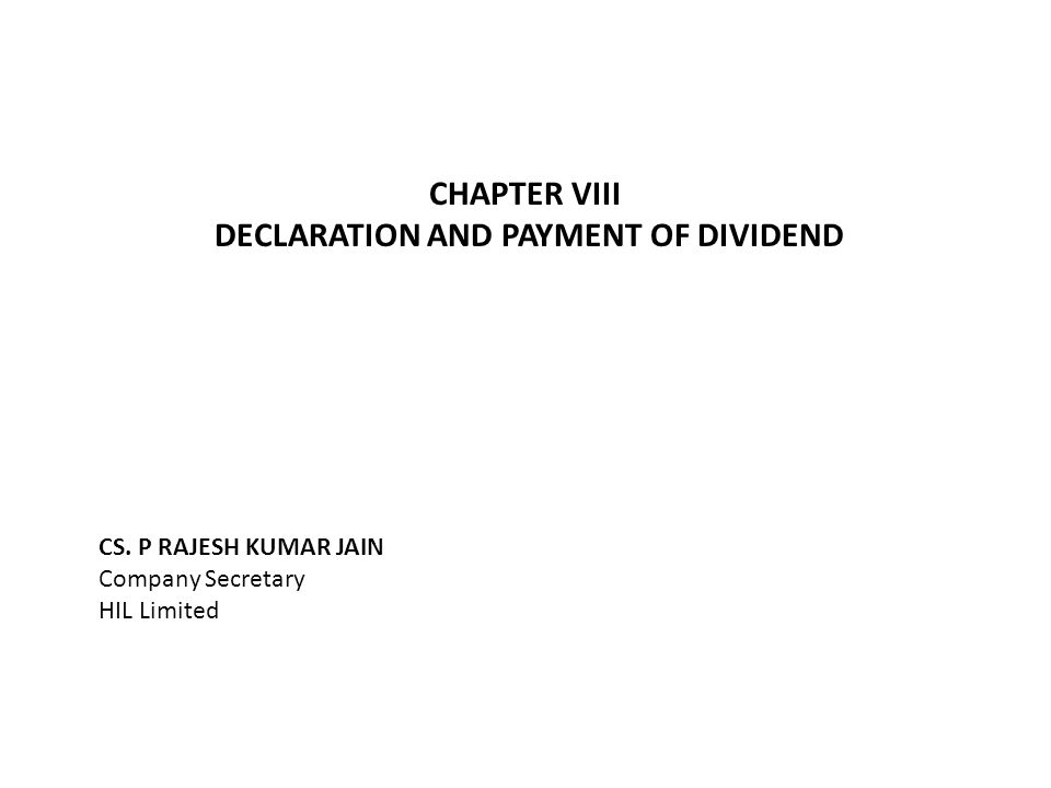 CHAPTER VIII DECLARATION AND PAYMENT OF DIVIDEND CS. P RAJESH KUMAR JAIN Company Secretary HIL Limited