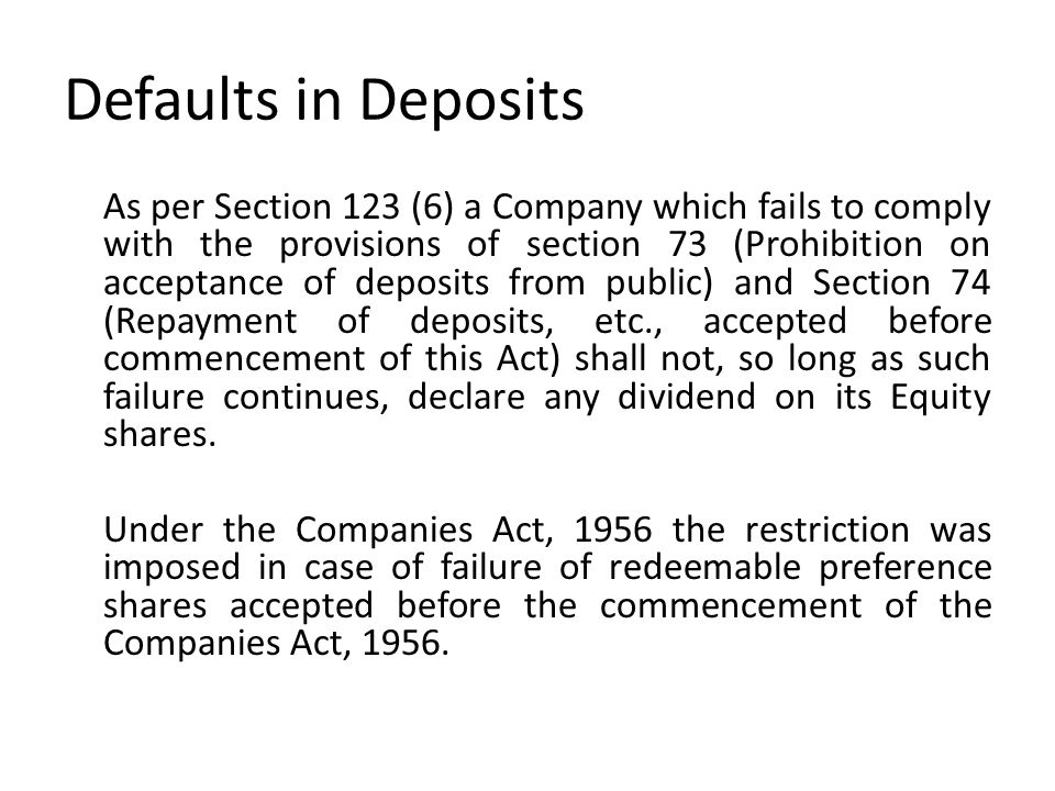 Defaults in Deposits As per Section 123 (6) a Company which fails to comply with the provisions of section 73 (Prohibition on acceptance of deposits f
