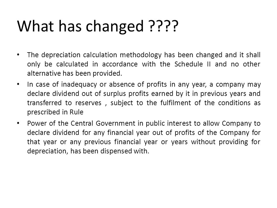 What has changed ???? The depreciation calculation methodology has been changed and it shall only be calculated in accordance with the Schedule II and