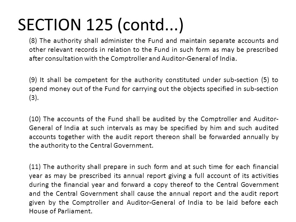 SECTION 125 (contd...) (8) The authority shall administer the Fund and maintain separate accounts and other relevant records in relation to the Fund i