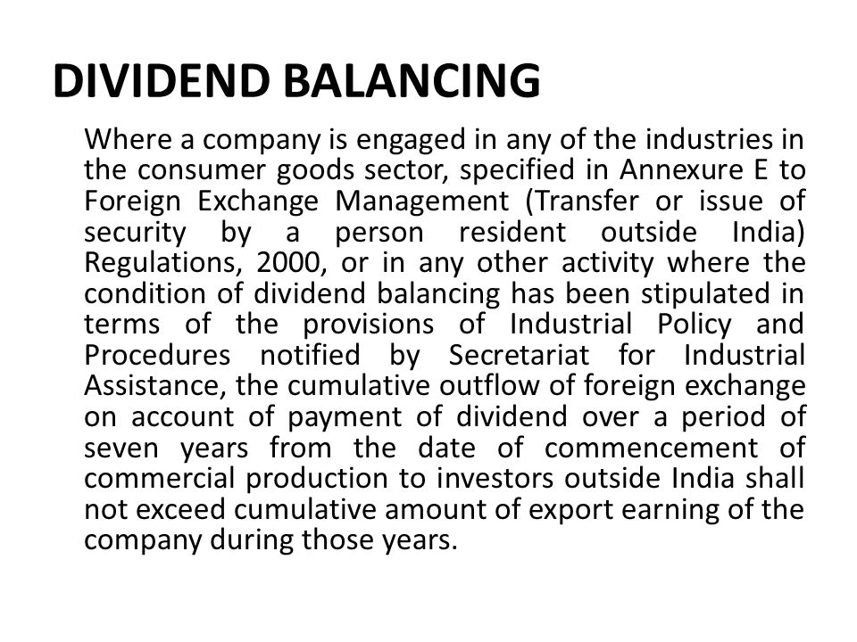 DIVIDEND BALANCING Where a company is engaged in any of the industries in the consumer goods sector, specified in Annexure E to Foreign Exchange Manag