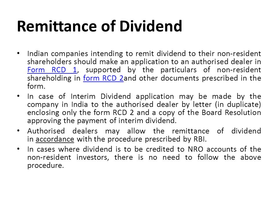Remittance of Dividend Indian companies intending to remit dividend to their non-resident shareholders should make an application to an authorised dea